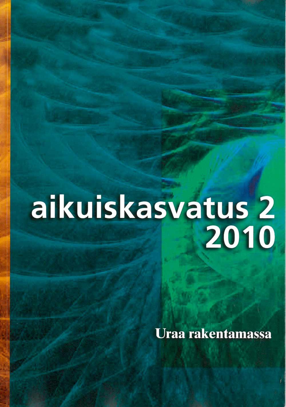 Näytä Vol 30 Nro 2 (2010): Aikuiskasvatus 2/2010: Uraa rakentamassa