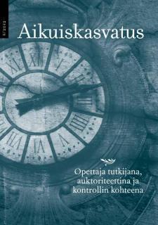 Näytä Vol 32 Nro 2 (2012): Aikuiskasvatus 2/2012: Opettaja tutkijana, auktoriteettina ja kontrollin kohteena