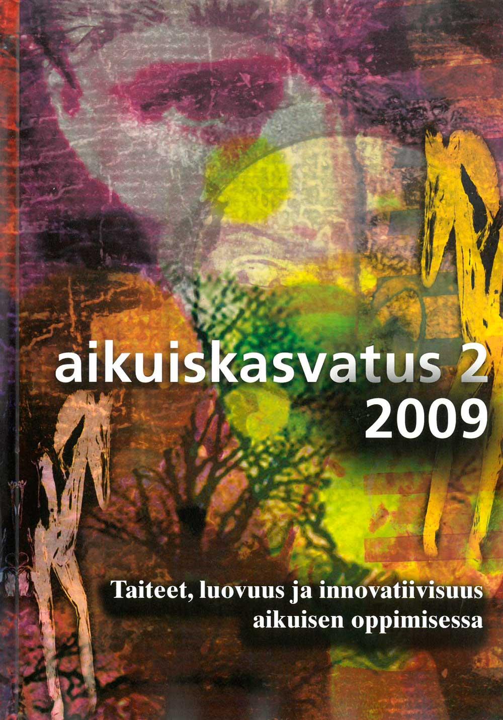 Näytä Vol 29 Nro 2 (2009): Aikuiskasvatus 2/2009: Taiteet, luovuus ja innovatiivisuus aikuisen oppimisessa