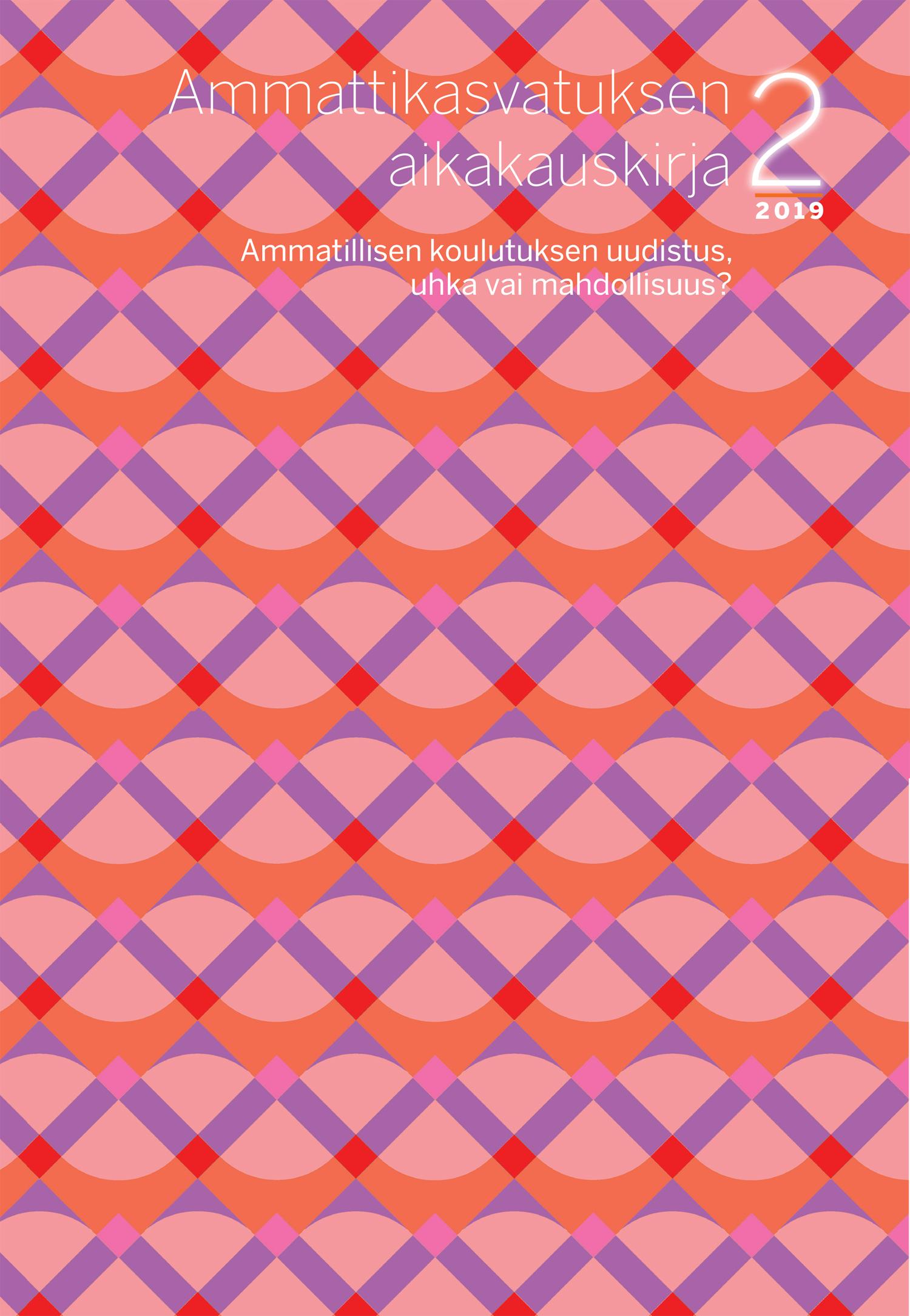 Vol 21 Nro 2 (2019): Ammatillisen koulutuksen uudistus, uhka vai mahdollisuus?