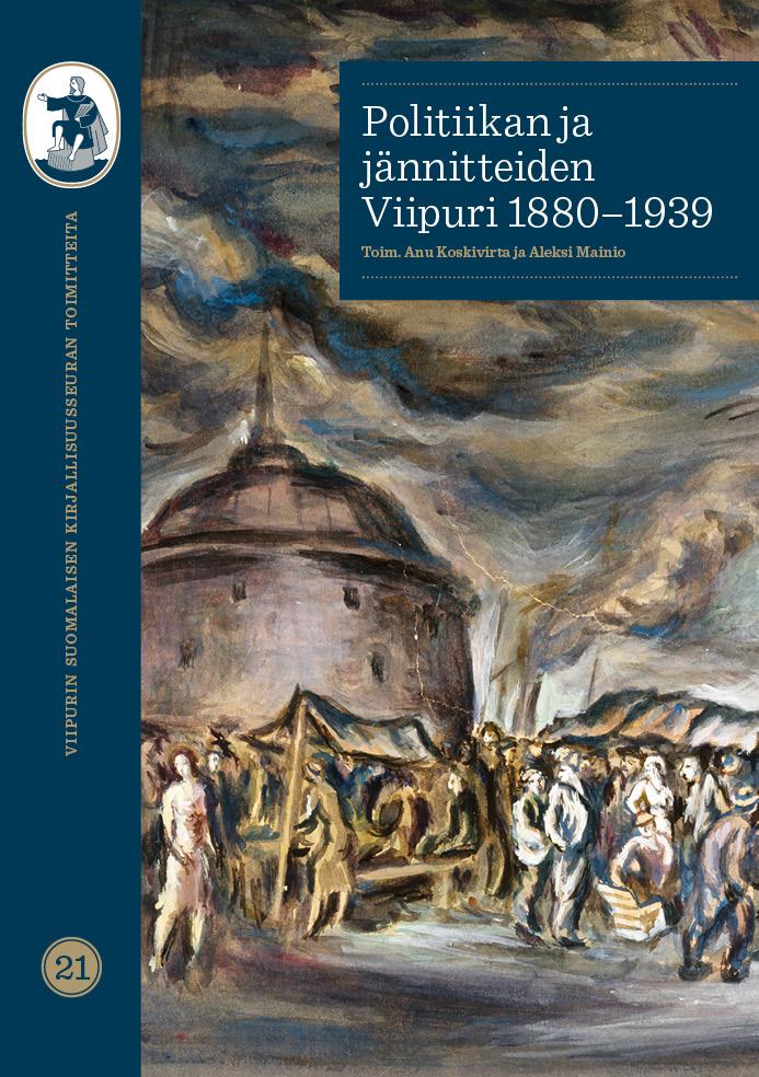 Näytä Nro 21 (2019): Viipurin Suomalaisen Kirjallisuusseuran Toimitteita 21: Politiikan ja jännitteiden Viipuri 1880–1939