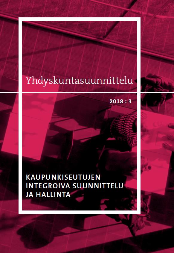 Vol 56 Nro 3 (2018): Kaupunkiseutujen integroiva suunnittelu ja hallinta